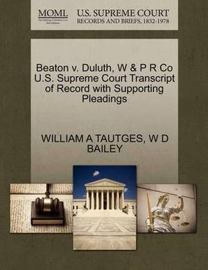 Beaton V. Duluth, W & P R Co U.S. Supreme Court Transcript of Record with Supporting Pleadings