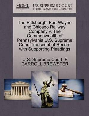 The Pittsburgh, Fort Wayne and Chicago Railway Company V. the Commonwealth of Pennsylvania U.S. Supreme Court Transcript of Record with Supporting Pleadings