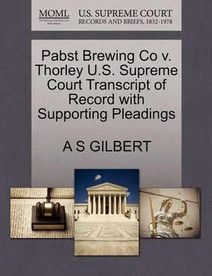 Pabst Brewing Co V. Thorley U.S. Supreme Court Transcript of Record with Supporting Pleadings
