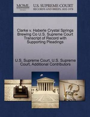Clarke V. Haberle Crystal Springs Brewing Co U.S. Supreme Court Transcript of Record with Supporting Pleadings