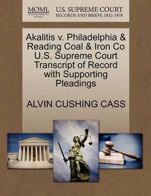 Akalitis V. Philadelphia & Reading Coal & Iron Co U.S. Supreme Court Transcript of Record with Supporting Pleadings
