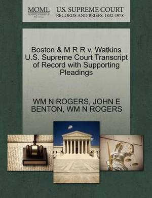 Boston & M R R V. Watkins U.S. Supreme Court Transcript of Record with Supporting Pleadings