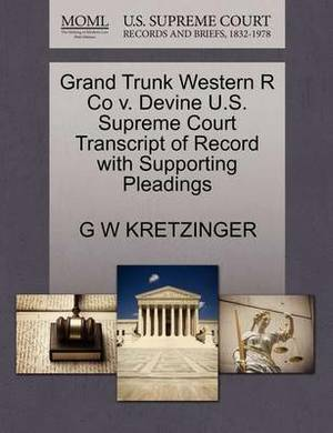 Grand Trunk Western R Co V. Devine U.S. Supreme Court Transcript of Record with Supporting Pleadings