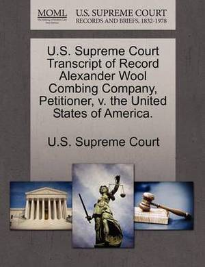 U.S. Supreme Court Transcript of Record Alexander Wool Combing Company, Petitioner, V. the United States of America.