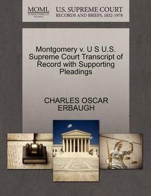Montgomery V. U S U.S. Supreme Court Transcript of Record with Supporting Pleadings