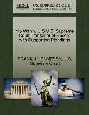 Yip Wah V. U S U.S. Supreme Court Transcript of Record with Supporting Pleadings