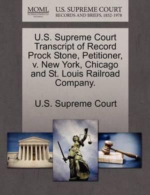 U.S. Supreme Court Transcript of Record Prock Stone, Petitioner, V. New York, Chicago and St. Louis Railroad Company.