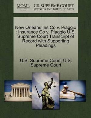 New Orleans Ins Co V. Piaggio: Insurance Co V. Piaggio U.S. Supreme Court Transcript of Record with Supporting Pleadings