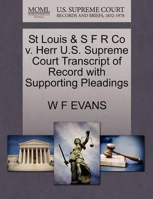 St Louis & S F R Co V. Herr U.S. Supreme Court Transcript of Record with Supporting Pleadings
