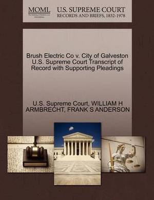 Brush Electric Co V. City of Galveston U.S. Supreme Court Transcript of Record with Supporting Pleadings