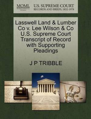 Lasswell Land & Lumber Co V. Lee Wilson & Co U.S. Supreme Court Transcript of Record with Supporting Pleadings