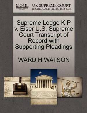 Supreme Lodge K P V. Eiser U.S. Supreme Court Transcript of Record with Supporting Pleadings