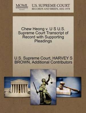 Chew Heong V. U S U.S. Supreme Court Transcript of Record with Supporting Pleadings