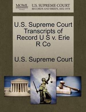 U.S. Supreme Court Transcripts of Record U S V. Erie R Co