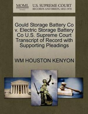 Gould Storage Battery Co V. Electric Storage Battery Co U.S. Supreme Court Transcript of Record with Supporting Pleadings