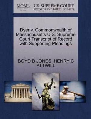 Dyer V. Commonwealth of Massachusetts U.S. Supreme Court Transcript of Record with Supporting Pleadings
