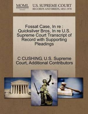 Fossat Case, in Re: Quicksilver Bros, in Re U.S. Supreme Court Transcript of Record with Supporting Pleadings