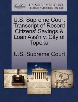 U.S. Supreme Court Transcript of Record Citizens' Savings & Loan Ass'n V. City of Topeka