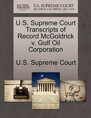 U.S. Supreme Court Transcripts of Record McGoldrick V. Gulf Oil Corporation