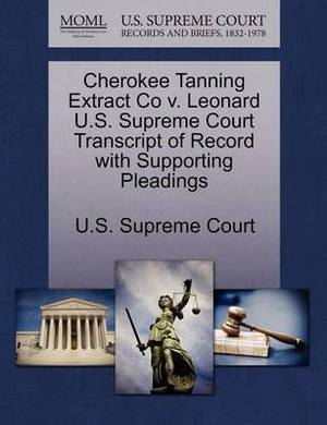 Cherokee Tanning Extract Co V. Leonard U.S. Supreme Court Transcript of Record with Supporting Pleadings