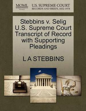 Stebbins V. Selig U.S. Supreme Court Transcript of Record with Supporting Pleadings
