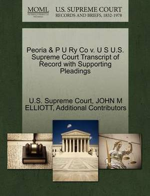 Peoria & P U Ry Co V. U S U.S. Supreme Court Transcript of Record with Supporting Pleadings