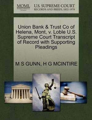 Union Bank & Trust Co of Helena, Mont, V. Loble U.S. Supreme Court Transcript of Record with Supporting Pleadings