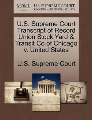 U.S. Supreme Court Transcript of Record Union Stock Yard & Transit Co of Chicago V. United States