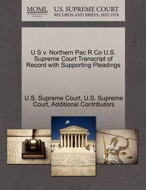 U S V. Northern Pac R Co U.S. Supreme Court Transcript of Record with Supporting Pleadings