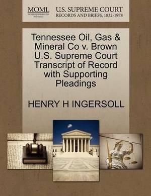 Tennessee Oil, Gas & Mineral Co V. Brown U.S. Supreme Court Transcript of Record with Supporting Pleadings