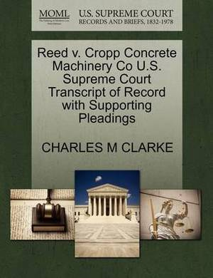 Reed V. Cropp Concrete Machinery Co U.S. Supreme Court Transcript of Record with Supporting Pleadings
