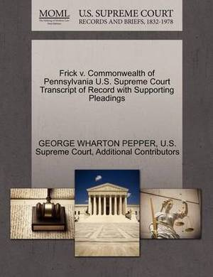 Frick V. Commonwealth of Pennsylvania U.S. Supreme Court Transcript of Record with Supporting Pleadings