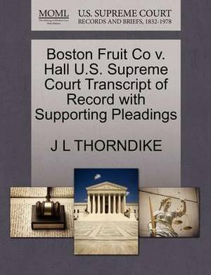 Boston Fruit Co V. Hall U.S. Supreme Court Transcript of Record with Supporting Pleadings