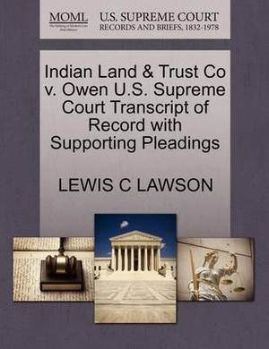 Indian Land & Trust Co V. Owen U.S. Supreme Court Transcript of Record with Supporting Pleadings