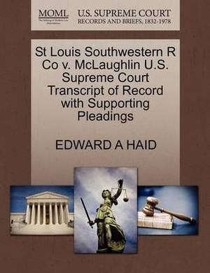 St Louis Southwestern R Co V. McLaughlin U.S. Supreme Court Transcript of Record with Supporting Pleadings