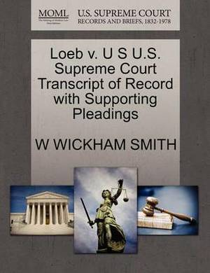 Loeb V. U S U.S. Supreme Court Transcript of Record with Supporting Pleadings