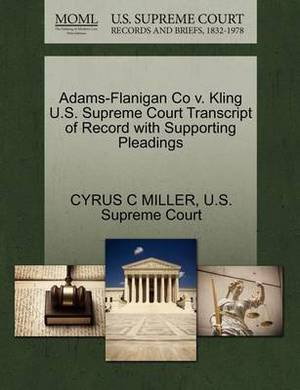 Adams-Flanigan Co V. Kling U.S. Supreme Court Transcript of Record with Supporting Pleadings