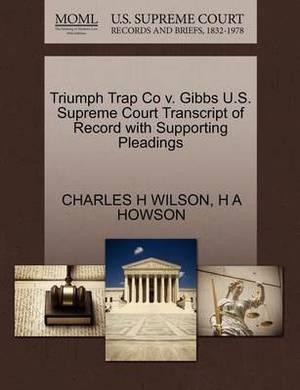 Triumph Trap Co V. Gibbs U.S. Supreme Court Transcript of Record with Supporting Pleadings