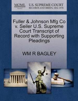 Fuller & Johnson Mfg Co V. Seiler U.S. Supreme Court Transcript of Record with Supporting Pleadings
