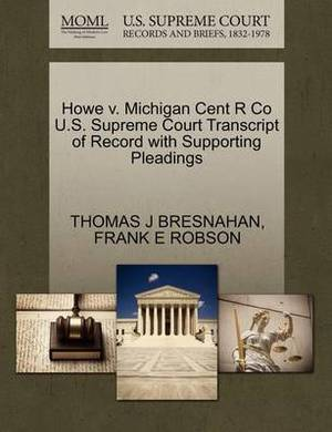 Howe V. Michigan Cent R Co U.S. Supreme Court Transcript of Record with Supporting Pleadings
