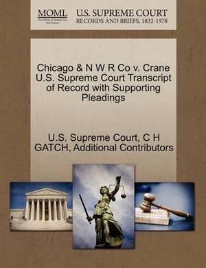 Chicago & N W R Co V. Crane U.S. Supreme Court Transcript of Record with Supporting Pleadings