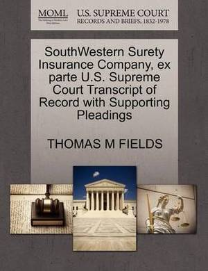 Southwestern Surety Insurance Company, Ex Parte U.S. Supreme Court Transcript of Record with Supporting Pleadings