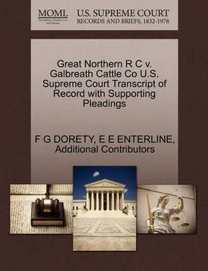 Great Northern R C V. Galbreath Cattle Co U.S. Supreme Court Transcript of Record with Supporting Pleadings