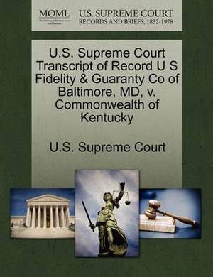 U.S. Supreme Court Transcript of Record U S Fidelity & Guaranty Co of Baltimore, MD, V. Commonwealth of Kentucky