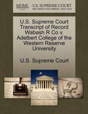 U.S. Supreme Court Transcript of Record Wabash R Co V. Adelbert College of the Western Reserve University