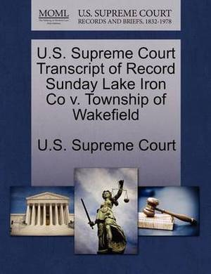U.S. Supreme Court Transcript of Record Sunday Lake Iron Co V. Township of Wakefield