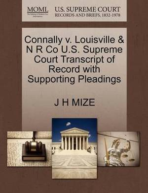 Connally V. Louisville & N R Co U.S. Supreme Court Transcript of Record with Supporting Pleadings
