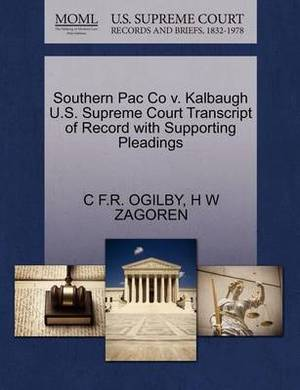 Southern Pac Co V. Kalbaugh U.S. Supreme Court Transcript of Record with Supporting Pleadings