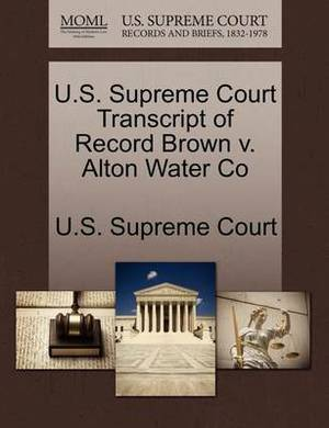 U.S. Supreme Court Transcript of Record Brown V. Alton Water Co