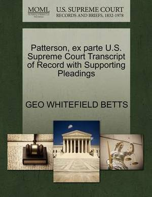 Patterson, Ex Parte U.S. Supreme Court Transcript of Record with Supporting Pleadings